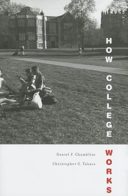 How College Works By Chambliss, Daniel F./ Takacs, Christopher G.