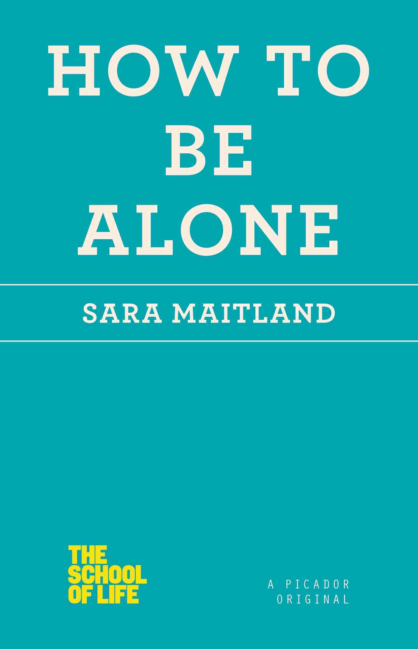 How to Be Alone By Maitland, Sara
